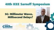 5G: Millimeter waves, millisecond delays? - Shivendra Panwar - IEEE Sarnoff Symposium, 2019
