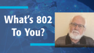 What's 802 To You? - 40th Anniversary -  IEEE 802 Leader