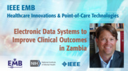 Electronic Data Systems to Improve Clinical Outcomes in Zambia - Jeff Stringer - IEEE EMBS at NIH, 2019