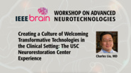 Creating a Culture of Welcoming Transformative Technologies in the Clinical Setting: The USC Neurorestoration Center Experience - IEEE Brain Workshop