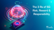 The 3 Rs of 5G: Risk, Reward & Responsibility | IEEE TechEthics Virtual Panel