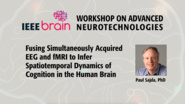 Fusing Simultaneously Acquired EEG and fMRI to Infer Spatiotemporal Dynamics of Cognition in the Human Brain - IEEE Brain Workshop