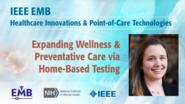 Expanding Wellness & Preventative Care via Home-Based Testing - Erika Tyburski - IEEE EMBS at NIH, 2019