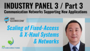 Pt. 3: Scaling of Fixed-Access & X-Haul Systems & Networks - Xiang Liu - Industry Panel 3, IEEE Globecom, 2019