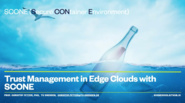 Trust Management in Edge Clouds with SCONE - IEEE Future Networks Webinar