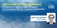 Evolution of Optical and Transport Technologies for 5G Crosshaul Networks - IEEE Future Networks Initiative webinar