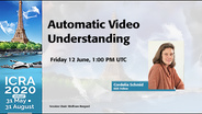 ICRA 2020 Keynote - Automatic Video Understanding