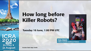 ICRA 2020 Keynote - How long before Killer Robots?