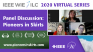 Pioneers in Skirts Panel Discussion - IEEE WIE ILC 2020 Virtual Series