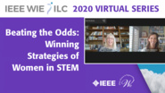 Beating the Odds: Winning Strategies of Women in STEM - IEEE WIE ILC 2020 Virtual Series