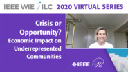 Crisis or Opportunity?: The Economic Impact on Underrepresented Communities - IEEE WIE ILC 2020 Virtual Series