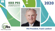 Welcome to the 2020 IEEE PES Awards: A Message from PES President Frank Lambert