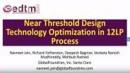 Near Threshold Design Technology Optimization in 12LP Process