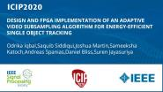 DESIGN AND FPGA IMPLEMENTATION OF AN ADAPTIVE VIDEO SUBSAMPLING ALGORITHM FOR ENERGY-EFFICIENT SINGLE OBJECT TRACKING