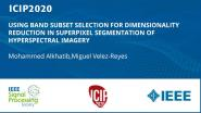 USING BAND SUBSET SELECTION FOR DIMENSIONALITY REDUCTION IN SUPERPIXEL SEGMENTATION OF HYPERSPECTRAL IMAGERY