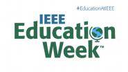 IEEE Education Week | #EducationAtIEEE