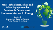 Universal Access to Energy | Session 2: Engagement Opportunities & Policy Debate Roundtable | IEEE TechEthics & UN-DESA
