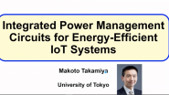 IEEE Switzerland Solid State Circuit Society Webinar: January 2021 Makoto Takamiya Integrated Power Management Circuits for Energy-Efficient IoT System