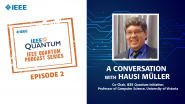 Q&A with Hausi Müller, IEEE Quantum Podcast, Episode 2