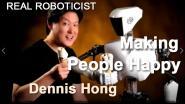 Real Roboticist- Dennis Hong : Making People Happy