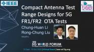 Compact Antenna Test Range Designs for 5G FR1/FR2 OTA Tests: 2020 5G World Forum keynote series