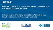 Efficient Large Scale Semi-Supervised Learning For Ctc Based Acoustic Models
