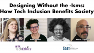 Designing Without the -Isms: How Tech Inclusion Benefits Society | IEEE TechEthics Panel