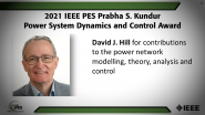 IEEE PES Prabha S. Kundur Power System Dynamics and Control Award, David Hill-PES Awards Ceremony 2021