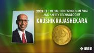 2021 IEEE Honors: IEEE Medal for Environmental and Safety Technologies- Kaushik Rajashekara