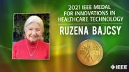 2021 IEEE Honors: IEEE Medal for Innovations in Healthcare Technology- Ruzena Bajcsy