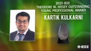 2021 IEEE Honors: IEEE Theodore W. Hissey Outstanding Young Professional Award- Kartik Kulkarni