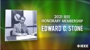2021 IEEE Honors: IEEE Honorary Membership- Edward C. Stone