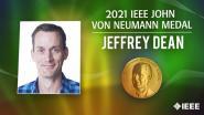 2021 IEEE Honors: IEEE JohnVonNeumannMedal-  Jeffrey Dean