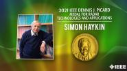 2021 IEEE Honors:  IEEE DennisJ. PicardMedalForRadarTechnologiesAndApplications- Simon Haykin